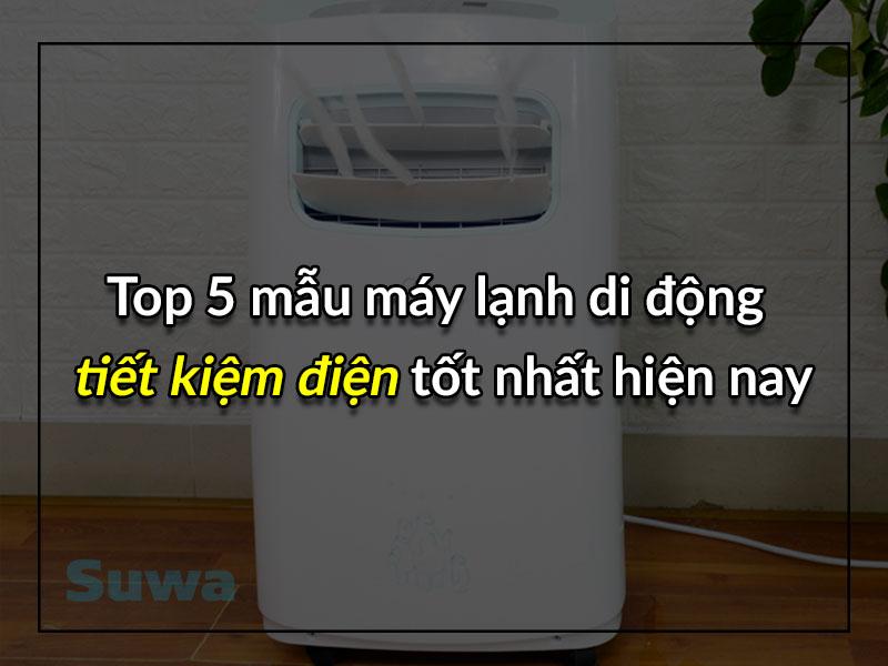 top 5 mẫu máy lạnh di động tiết kiệm điện